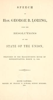 Cover of: Speech of Hon. George B. Loring, upon the resolutions of the state of the union
