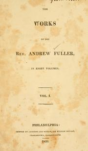 Cover of: The works of the Rev. Andrew Fuller ..