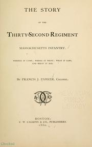 Cover of: The story of the Thirty-second regiment, Massachusetts infantry. | Parker, Francis J.