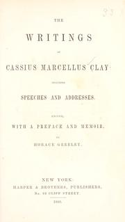 Cover of: The writings of Cassius Marcellus Clay