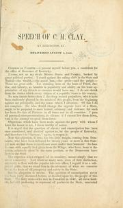 Cover of: Speech of C. M. Clay, at Lexington, Ky. Delivered August 1, 1851