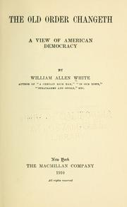 Cover of: The old order changeth: a view of American democracy.