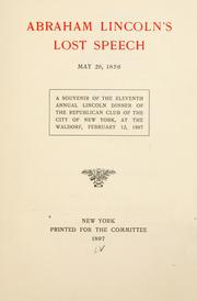 Cover of: Abraham Lincoln's lost speech, May 29, 1856: A souvenir of the eleventh annual Lincoln dinner of the Republican Club of the City of New York, at the Waldorf, February 12, 1897.