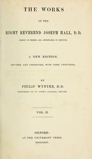 Cover of: The works of the Right Reverend Joseph Hall