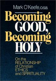 Cover of: Becoming good, becoming holy: on the relationship of Christian ethics and spirituality