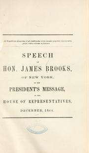 Cover of: Speech of Hon. James Brooks, of New York, on the President's message, in the House of representatives, December, 1864