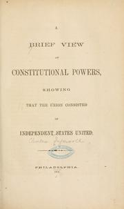 Cover of: A brief view of constitutional powers, showing that the Union consisted of independent states united
