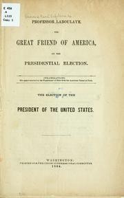 Cover of: Professor Laboulaye, the great friend of America, on the Presidential election