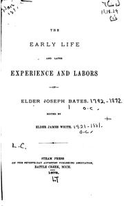 Cover of: The early life and later experience and labors of Elder Joseph Bates
