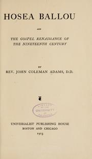 Hosea Ballou and the gospel renaissance of the nineteenth century by John Coleman Adams