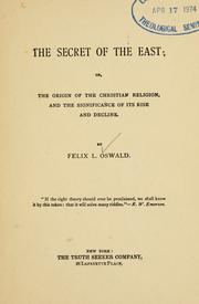 Cover of: The secret of the East: or, The origin of the Christian religion, and the significance of its rise and deline.
