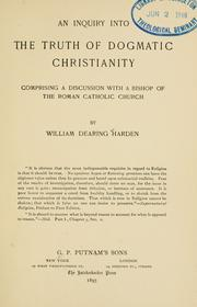 An inquiry into the truth of dogmatic Christianity by William Dearing Harden