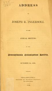 Cover of: Address of Joseph R. Ingersoll at the annual meeting of the Pennsylvania Colonization Society, October 25, 1838