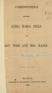 Cover of: Correspondence between Lydia Maria Child and Gov. Wise and Mrs. Mason, of Virginia