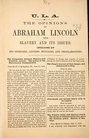 Cover of: The opinions of Abraham Lincoln, upon slavery and its issues: indicated by his speeches, letters, messages, and proclamations.