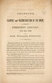 Cover of: Opinions on 'slavery,' and 'reconstruction of the Union,' as expressed by President Lincoln: With brief notes by Hon. William Whiting.