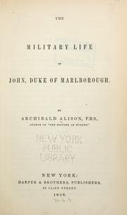 The military life of John, Duke of Marlborough by Alison, Archibald Sir