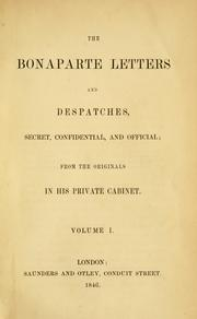 Cover of: The Bonaparte letters and despatches, secret, confidential, and official: from the originals in his private cabinet.