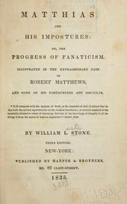 Matthias and his impostures, or, The progress of fanaticism illustrated in the extraordinary case of Robert Matthews, and some of his forerunners and disciples by William L. Stone