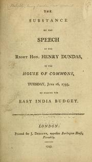 Cover of: The substance of the speech of the Right Hon. Henry Dundas, in the House of Commons, Tuesday, June 16, 1795, on opening the East India budget