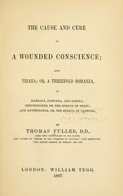 Cover of: The cause and cure of a wounded conscience ; also Triana, or, A threefold romanza, of Mariana, Paduana, and Sabina ; Ornithologie, or, The speech of birds ; and Antheologia, or, The speech of flowers