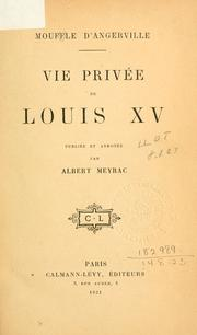 Cover of: Vie priv©Øee de Louis XV by Moufle d'Angerville.