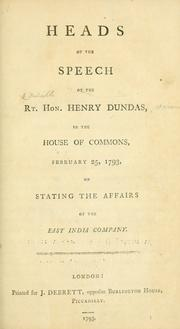 Cover of: Heads of the speech of the Rt. Hon. Henry Dundas, in the House of commons, February 25, 1793, on stating the affairs of the East India company