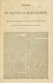 Cover of: Speech of Mr. Rantoul, of Massachusetts, on the constitutionality of the fugitive slave law