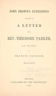 Cover of: John Brown's expedition reviewed in a letter from Rev. Theodore Parker, at Rome, to Francis Jackson, Boston
