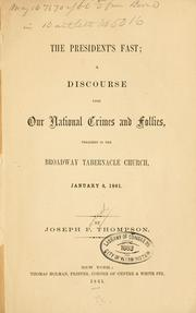 Cover of: The President's fast: a discourse upon our national crimes and follies, preached in the Broadway Tabernacle church, January 4, 1861