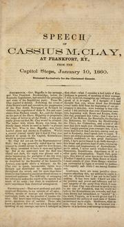 Cover of: Speech of Cassius M. Clay, at Frankfort, Ky., from the Capitol steps, January 10, 1860 ..