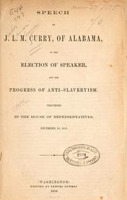 Cover of: Speech of J. L. M. Curry, of Alabama, on the election of speaker, and the progress of anti-slaveryism