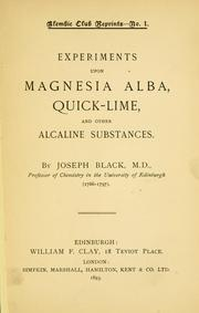 Cover of: Experiments upon magnesia alba, quicklime, and some other alcaline substances