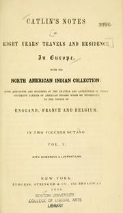 Catlin's notes of eight years' travels and residence in Europe with his North American Indian collection by George Catlin