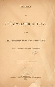 Cover of: Remarks of Mr. Cadwalader, of Penn'a, on the delay to organize the House of representatives of the Thirty-fourth Congress