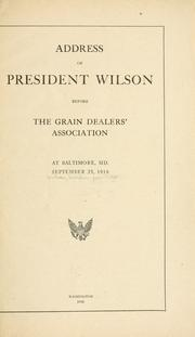 Cover of: Address of President Wilson before the Grain dealers' association, at Baltimore, Md., September 25, 1916