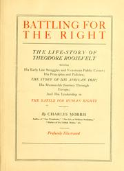 Cover of: Battling for the right: the life-story of Theodore Roosevelt, including his early life struggles and victorious public career; his principles and policies; the story of his African trip; his memorable journey through Europe; and his leadership in the battle for human rights