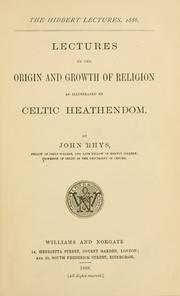 Cover of: Lectures on the origin and growth of religion as illustrated by Celtic heathendom