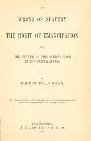 Cover of: The wrong of slavery, the right of emancipation, and the future of the African race in the United States