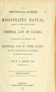 The provincial justice, or, Magistrate's manual by W. C. Keele