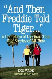 "Cover of: "" And then Freddie told Tiger--"": a collection of the best true golf stories of all time"