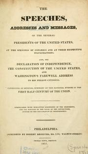 Cover of: The speeches, addresses and messages, of the several presidents of the United States, at the openings of Congress and at their respective inaugurations. | President of the United States