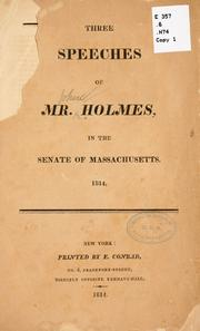 Cover of: Three speeches of Mr. Holmes, in the Senate of Massachusetts, 1814