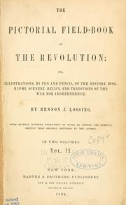 Cover of: The pictorial field-book of the revolution ; or, illustrations, by pen and pencil, of the history, biography, scenery, relics, and traditions of the war for independence