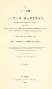 The papers of James Madison by James Madison, James Madison, J. C. A. Stagg, Jeanne Kerr Cross, Mary A. Hackett, Robert J. Brugger, Robert Allen Rutland
