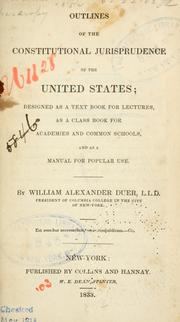 Cover of: Outlines of the constitutional jurisprudence of the United States: designed as a text book for lectures, as a class book for academies and common schools, and as a manual for popular use