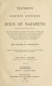Cover of: Testimony of Nineteen Centuries to Jesus of Nazareth ... | James Herman Whitmore