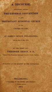Cover of: A discourse delivered before the General Convention of the Protestant Episcopal Church in the United States | Theodore Dehon