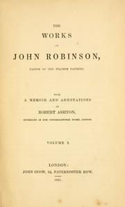 Cover of: The works of John Robinson, pastor of the pilgrim fathers