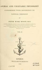 Cover of: Animal and vegetable physiology, considered with reference to natural theology, by Peter Mark Roget ..